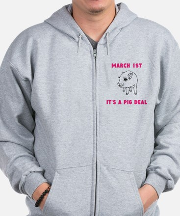 March 1st Its A Pig Deal Zip Hoodie