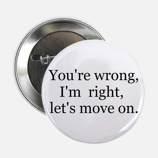 """YOU'RE WRONG, I'M RIGHT, LET'S MOVE ON. 2.25"""" Butt"""