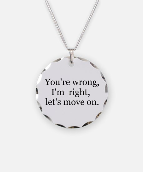 YOU'RE WRONG, I'M RIGHT, LET'S MOVE ON. Necklace