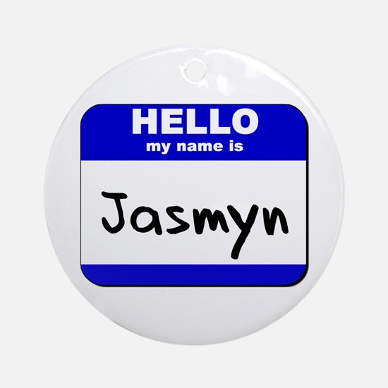 hello my name is jasmyn  Ornament (Round)
