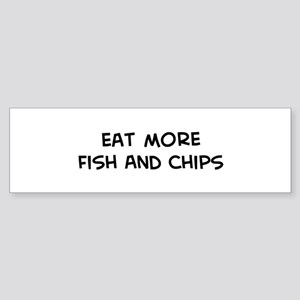 Eat more Fish And Chips Bumper Sticker