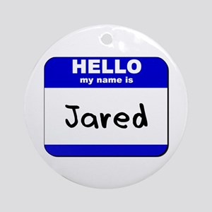 hello my name is jared  Ornament (Round)