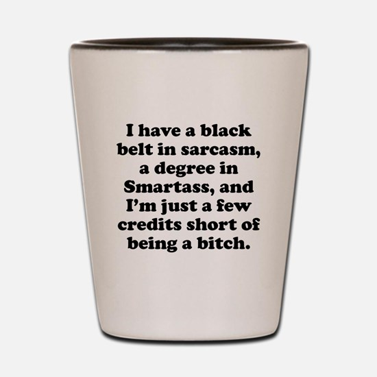 Few Credits Short Of Being A Bitch Shot Glass
