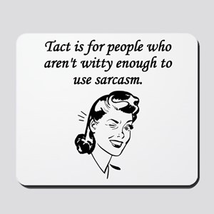 Tact And Sarcasm Mousepad