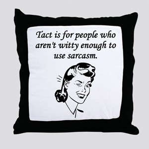 Tact And Sarcasm Throw Pillow