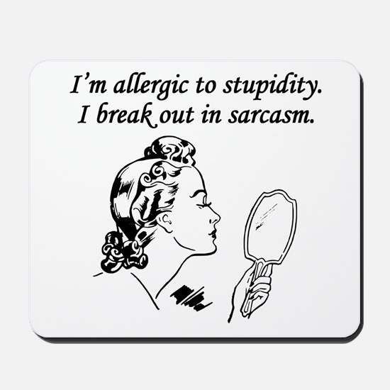 Im Allergic To Stupidity Mousepad