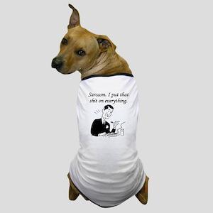 Sarcasm I Put That Shit On Everything Dog T-Shirt