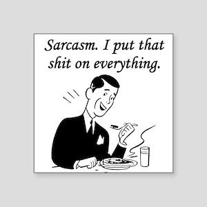 Sarcasm I Put That Shit On Everything Sticker