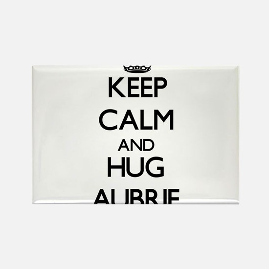 Keep Calm and HUG Aubrie Magnets