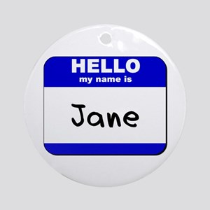 hello my name is jane  Ornament (Round)