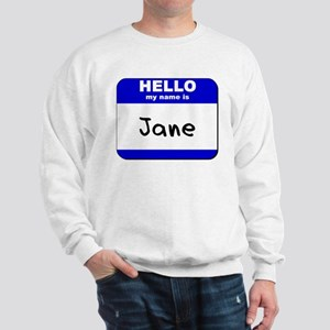 hello my name is jane Sweatshirt