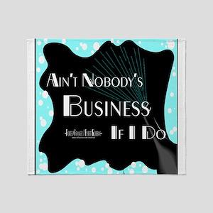 Aint Nobody Business Throw Blanket