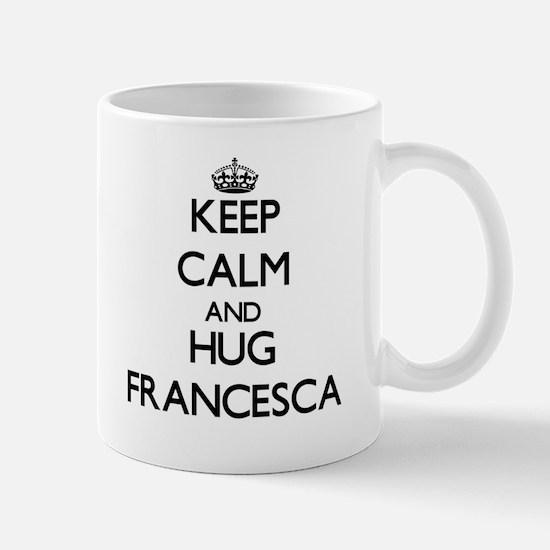 Keep Calm and HUG Francesca Mugs
