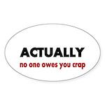 ACTUALLY no one owes you crap Sticker