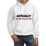 ACTUALLY no one owes you crap Hoodie
