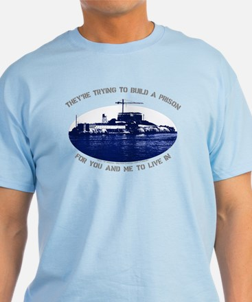 They're Trying to Build a Prison...- T-Shirt