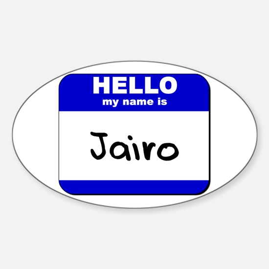 hello my name is jairo Oval Decal