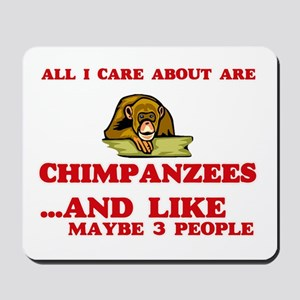 All I care about are Chimpanzees Mousepad