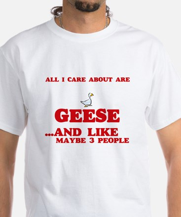 All I care about are Geese T-Shirt