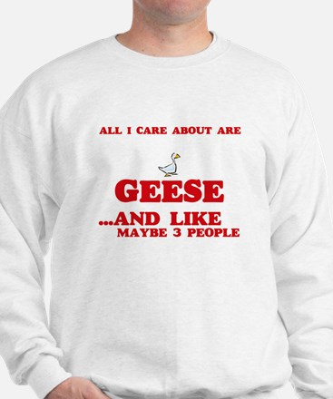 All I care about are Geese Sweatshirt