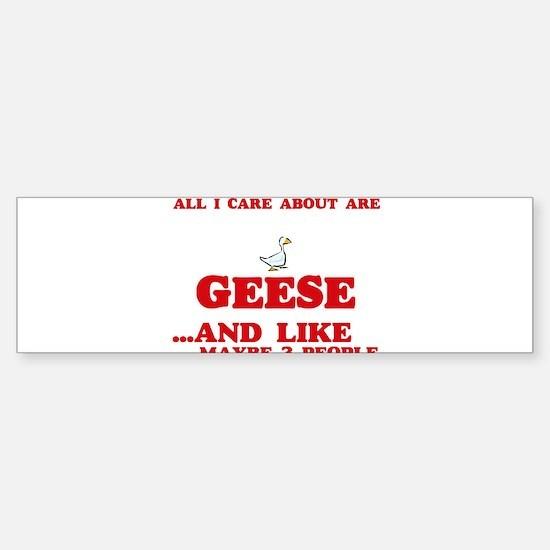 All I care about are Geese Bumper Bumper Bumper Sticker