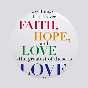 Faith, Hope, Love, The Greatest of these is Love O