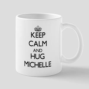 Keep Calm and HUG Michelle Mugs