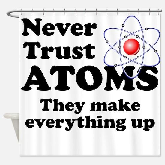 Never Trust Atoms Shower Curtain