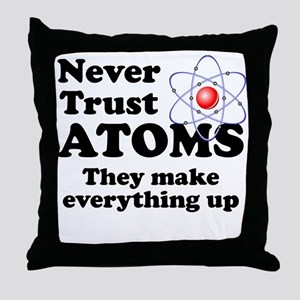Never Trust Atoms Throw Pillow