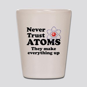 Never Trust Atoms Shot Glass