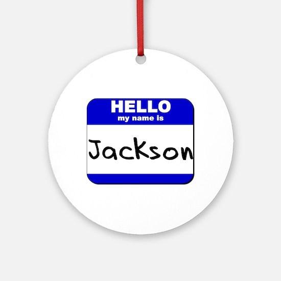 hello my name is jackson  Ornament (Round)