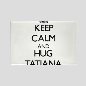 Keep Calm and HUG Tatiana Magnets