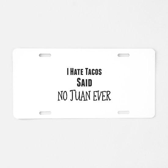 I Hate Tacos. Said No Juan Aluminum License Plate