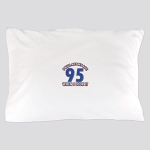 Act 95 years old Pillow Case