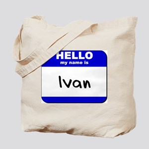 hello my name is ivan Tote Bag