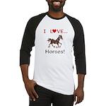 I Love Horses Baseball Jersey