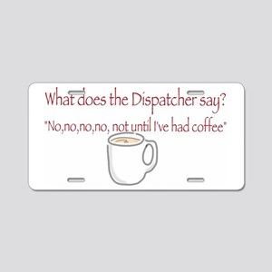 Dispatchers!  Aluminum License Plate