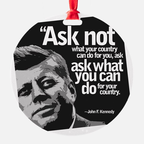 Ask Not What Your Country Can Do Fo Ornament