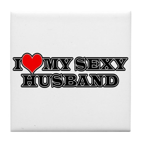 I Love My Sexy Husband Tile Coaster By Filthyfloydsnastytees