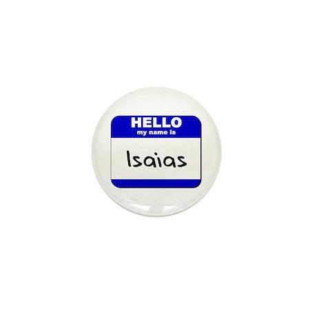 hello my name is isaias Mini Button