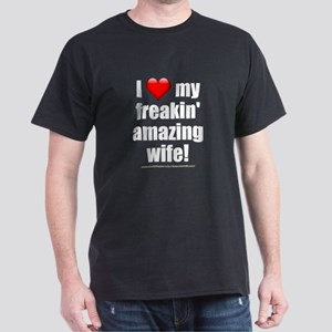"""I Love My Freakin' Amazing Wife!"" Dark T-Shirt"