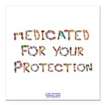 Medicated for your Protection Square Car Magnet 3