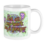 Let All My Work Be A Prayer Mugs