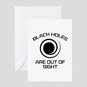 Black Holes Are Out Of Sight Greeting Card