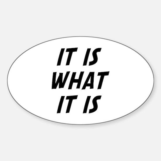 It Is What It Is Sticker (Oval)