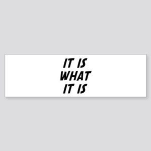 It Is What It Is Sticker (Bumper)