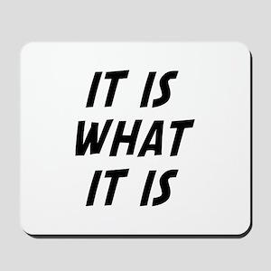 It Is What It Is Mousepad