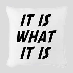 It Is What It Is Woven Throw Pillow