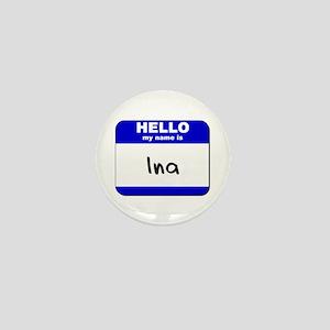 hello my name is ina Mini Button