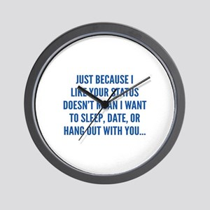 Just Because I Liked Your Status Wall Clock